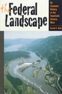 Gerald D. Nash, The Federal Landscape, The University of Arizona Press 1999